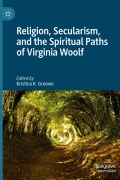 Religion, Secularism, and the Spiritual Paths of Virginia Woolf.  Ed. Kristina K. Groover.  New York:  Palgrave Macmillan, 2019.