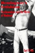 Hemingway's Fetishism Psychoanalysis and the Mirror of Manhood book cover